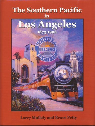 - The Southern Pacific in Los Angeles, 1873-1996