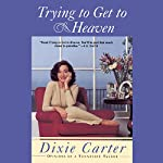 Trying to Get to Heaven: Opinions of a Tennessee Talker | Dixie Carter