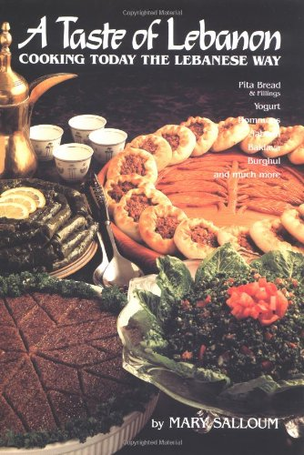 A Taste of Lebanon: Cooking Today the Lebanese Way by Mary Salloum