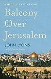 Balcony Over Jerusalem: A Middle East Memoir
