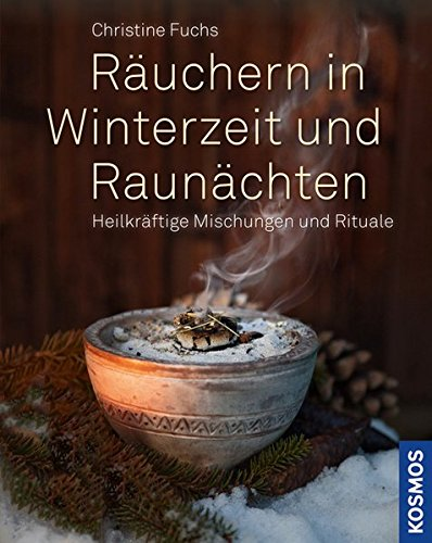 Räuchern in Winterzeit und Raunächten: Heilkräftige Mischungen und Rituale