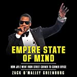Empire State of Mind: How Jay-Z Went from Street Corner to Corner Office | Zack O'Malley Greenburg