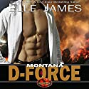 Montana D-Force: Brotherhood Protectors, Book 3 Audiobook by Elle James Narrated by Gregory Salinas