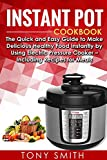 Instant Pot Cookbook: The Quick and Easy Guide to Make Delicious Healthy Food Instantly by Using Electric Pressure Cooker - Including Recipes for Meals
