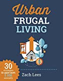 For a limited time only, the brand new Second Edition of  Urban Frugal Living - 30 Strategies to Save Over $10k annually now comes with FIVE ADDITIONAL MONEY SAVING BOOKS! (Free Books not yet available in the paperback edition)1. Personal Fi...