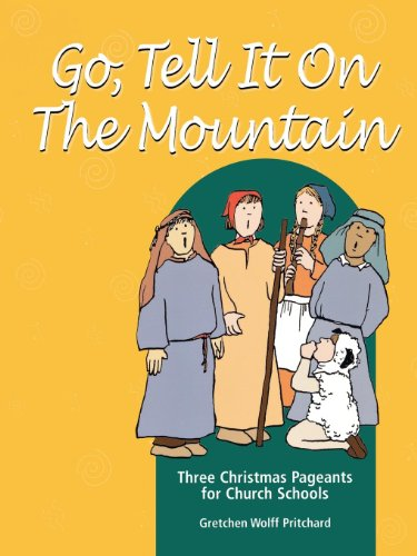 Go, Tell It on the Mountain: Three Christmas Pageants for Church Schools (Christmas Musical Ministry Children's)
