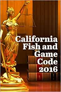 California fish and game code 2016 for Calif fish and game