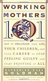 Working Mothers 101, Katherine W. Goldman, 0060952377