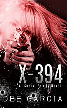 X-394 (The Scarsi Family Series Book 1) by [Garcia, Dee]