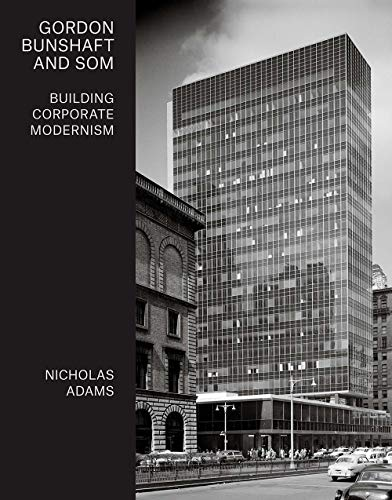 Gordon Bunshaft and SOM: Building Corporate