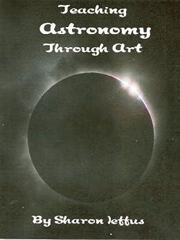 Teaching Astronomy through Art by [Jeffus, Sharon]