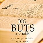 Big BUTS of the Bible: A Book of Exceptional Exceptions | Jan Thomas
