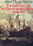 The Influence of Sea Power upon History, 1660-1805, Mahan, Alfred Thayer, 089141312X
