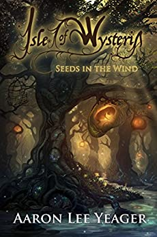 Isle of Wysteria: Seeds in the Wind by [Yeager, Aaron Lee]