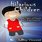 Hilarious Children: True Tales of Funny Kid's Experiences | Leroy Vincent