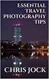 Essential Travel Photography Tips: Better Memories with Improved Photographic Skills (Essential Photography Tips Book 2)