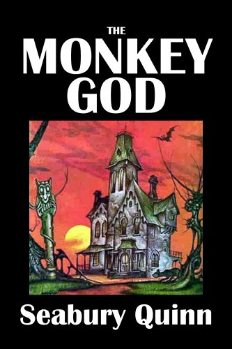 The Monkey God And Other Stories By Seabury Quinn Annotated