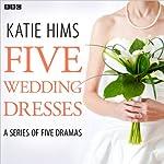 Five Wedding Dresses (Complete series) | Katie Hims