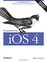 Programming iOS 4: Fundamentals of iPhone, iPad, and iPod Touch Development Front Cover