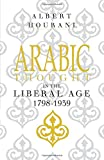 Arabic Thought in the Liberal Age 1798-1939 is the most comprehensive study of the modernizing trend of political and social thought in the Arab Middle East. Albert Hourani studies the way in which ideas about politics and society changed during the ...