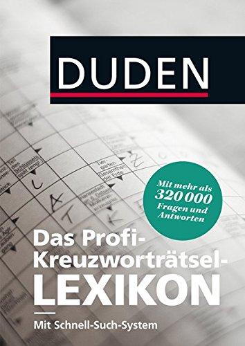 Duden - Das Profi-Kreuzworträtsel-Lexikon mit Schnell-Such-System: Mehr als 320 000 Fragen und Antworten (Duden Rätselbücher)