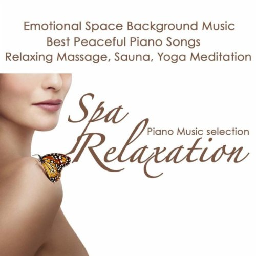 Spa Relaxation Piano Music Selection - Emotional Space Background Music, Best Peaceful Piano Songs 4 Relaxing Massage, Sauna & Yoga Meditation (Best Piano Spa Music)