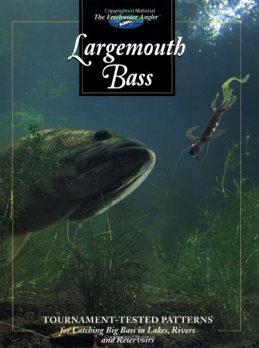 - Largemouth Bass: Tournament-tested Patterns for Catching Big Bass in Lakes, Rivers, and Resevoirs (The Freshwater Angler)