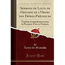 Sermons de Louis de Grenade de L'Ordre Des Freres-Precheurs: Traduits Integralement Pour La Premiere Fois En Francais (Classic Reprint)