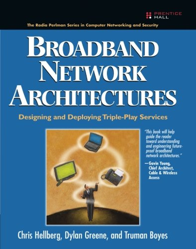 Broadband Network Architectures: Designing And Deploying Triple-Play Services: Designing And Deploying Triple-Play Services