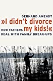 """""""I Didn't Divorce My Kids!"""": How Fathers Deal With Family Break-ups"""