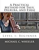 A Practical Method for Taus, Dilruba, and Esraj: Level 1: Beginner