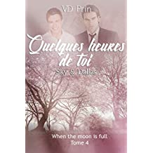 SKY & DALLAS : Quelques heures de toi (When the moon is full t. 4) (French Edition)