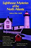 Lighthouse Mysteries of the North Atlantic, Robert E. Cahill, 188919302X