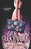 Like Clockwork: A Young Adult Time Travel Romance (The Clockwise Collection) (Volume 3)