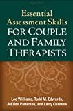 Essential Assessment Skills for Couple and Family Therapists (Guilford Family Therapy (Hardcover))