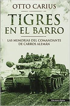 Tigres en el barro: las memorias del comandante de carros alemán