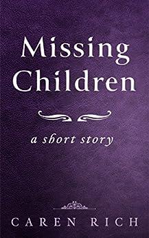Missing Children: a short story by [Rich, Caren]
