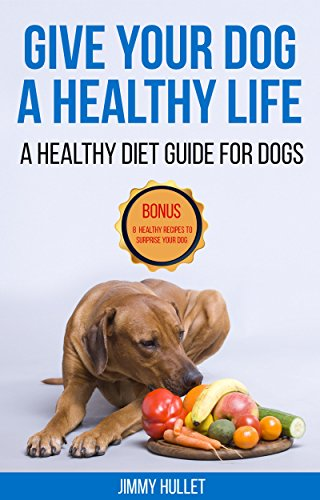 Give Your Dog a Healthy Life: A Healthy Diet Guide for Dogs