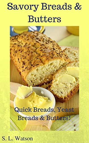 Savory Breads & Butters: Quick Breads, Yeast Breads & Butters! (Southern Cooking Recipes Book 46) (Biscuits Flavored)