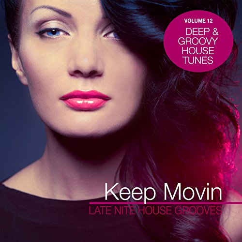 Keep Movin - Late Nite House Grooves, Vol. 12