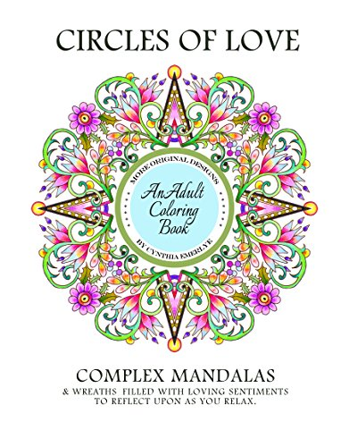 Circles of Love: Complex Mandalas & Wreaths with Loving Sentiments to Reflect Upon as you Color
