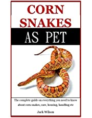 Corn Snakes As Pet: The Complete Guide On Everything You Need To Know About Corn Snakes, Care, Housing, Handling etc