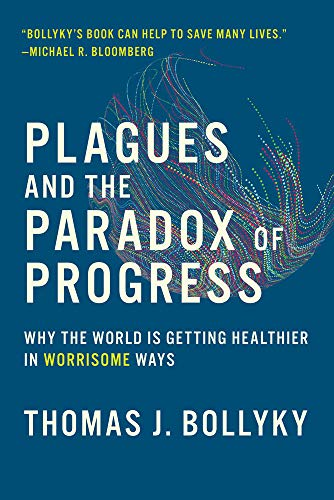 Plagues and the Paradox of Progress – Why the World Is Getting Healthier in Worrisome Ways