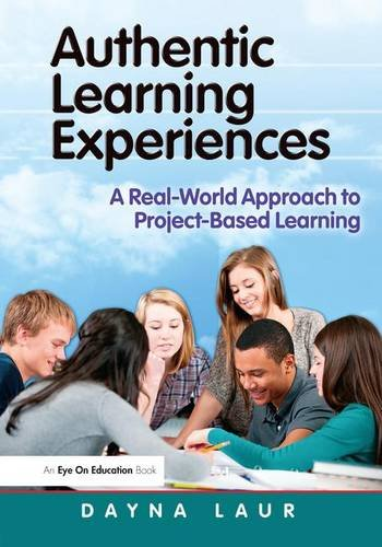 Authentic Learning Experiences: A Real-World Approach to Project-Based Learning (Eye on Education)