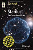 Stardust : The Cosmic Seeds of Life, Kwok, Sun, 3642328016