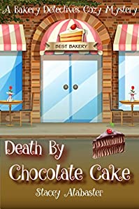 Death By Chocolate Cake: A Bakery Detectives Cozy Mystery by Stacey Alabaster ebook deal
