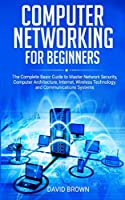 Computer Networking For Beginners: The Complete