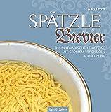 Spätzle-Brevier: Die schwäbische Leibspeise mit größtem Vergnügen aufgetischt