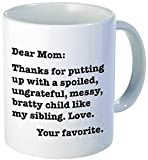 Dear mom, Thanks for putting up with a bratty child… Love. Your...