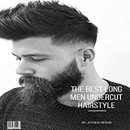 THE BEST LONG MEN UNDERCUT HAIRSTYLE eBook: STIVEN GERAD